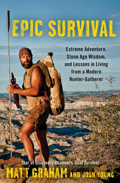 EPIC SURVIVAL, Extreme Adventure, Stone Age Wisdom, And Lessons In Living From A Modern Hunter-Gatherer