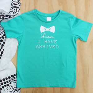 """Ladies I Have Arrived"" Tee- Size 3"
