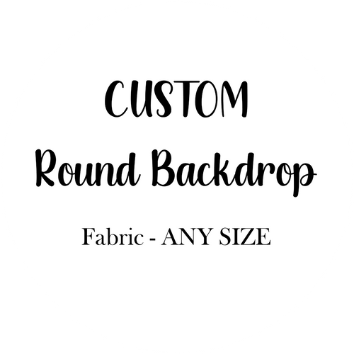 Custom Round Fabric Backdrop for Birthday&Baby Shower&Wedding&Any Other Party