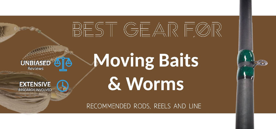 Recommended Rods, Reels and Line For Moving Baits and Worms (Spinnerbaits, Chatterbaits, Swim Jigs, Buzzbaits and more)
