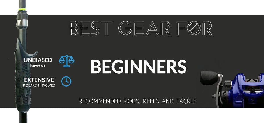 Recommended Rods, Reels and Tackle For Beginners