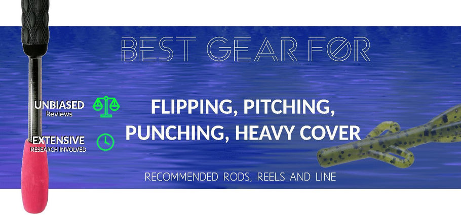Recommended Rods, Reels and Tackle for Heavy Cover (Flipping, Pitching, Punching)