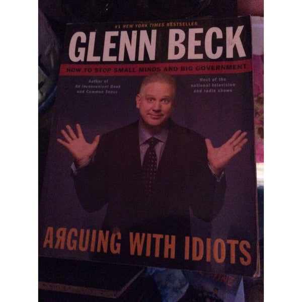Arguing With Idiots ~ Glenn Beck ~ Softcover