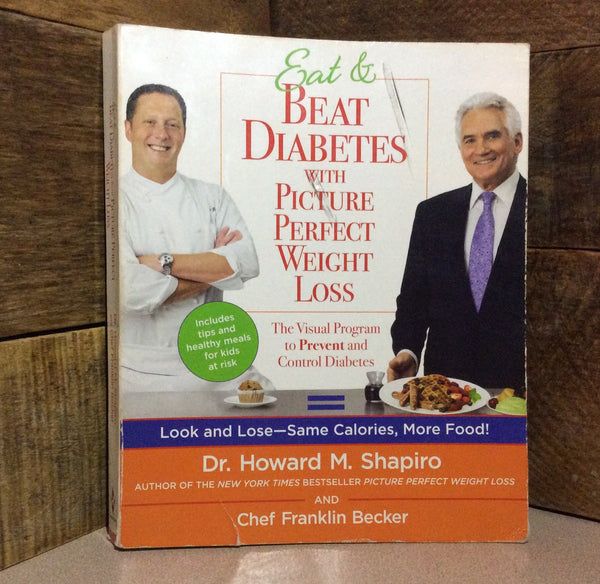 Eat & Beat Diabetes With Picture Perfect Weight Loss ~ Dr. Howard M. Shapiro & Chef Franklin Becker ~ Softcover Book
