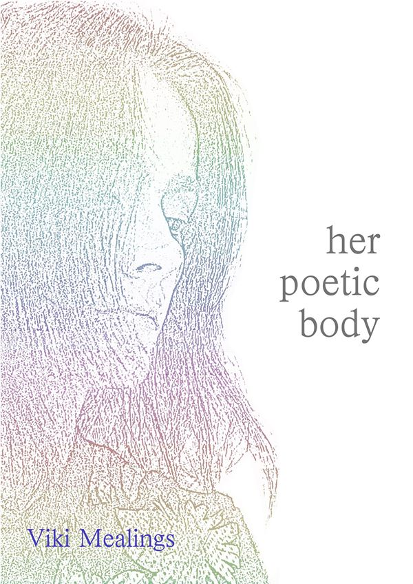 Viki Mealings / Her Poetic Body