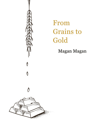 Magan Magan / From Grains to Gold
