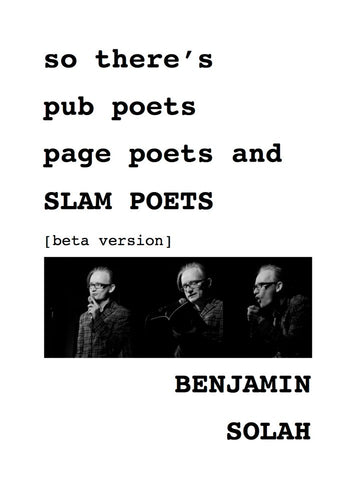Benjamin Solah / So there's pub poets and page poets and SLAM POETS