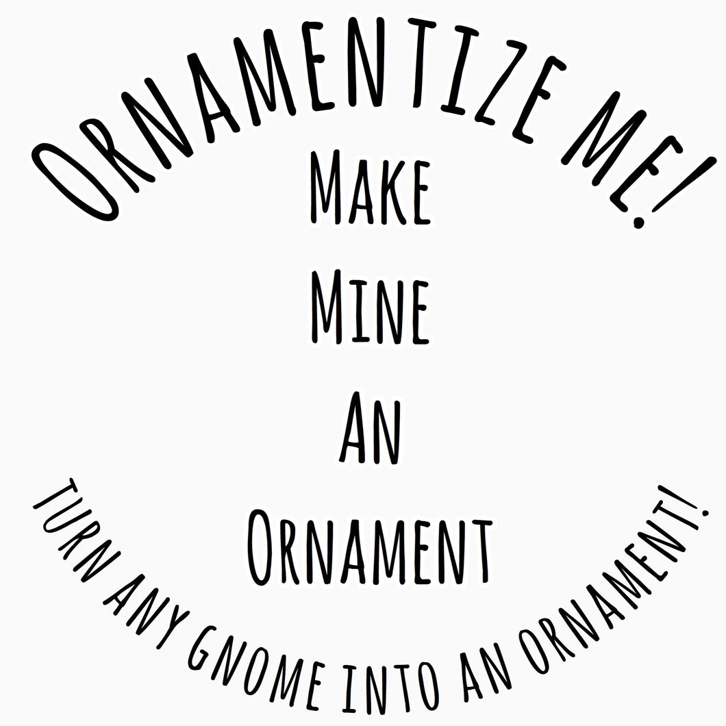 Ornamentize Me! Make Mine An Ornament!