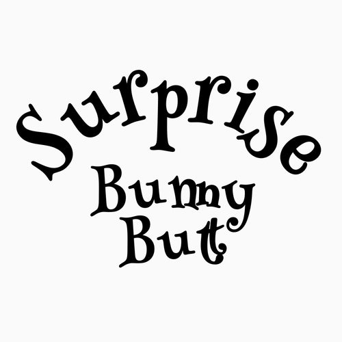 SURPRISE Bunny Butt