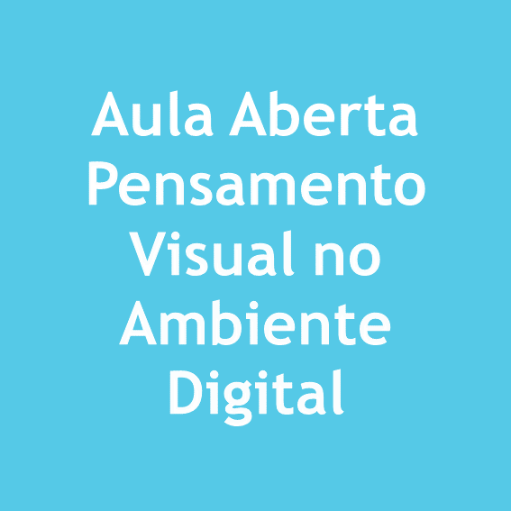 Aula Aberta Pensamento Visual no Ambiente Digital