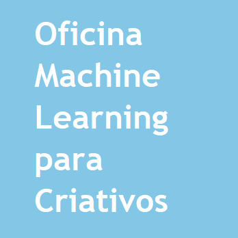Oficina Machine Learning para Criativos