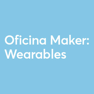 Oficina Maker: Wearables 26/10