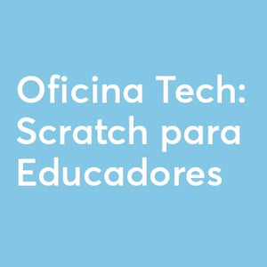 Oficina Tech: Scratch para Educadores