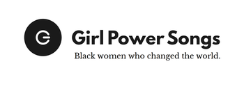 Girl Power Songs: Black women who changed the world