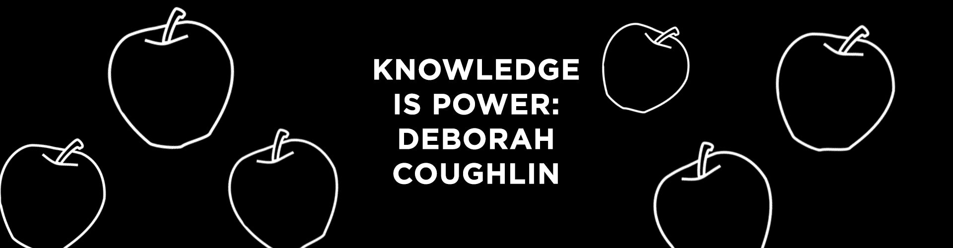 Knowledge is Power: Meet Deborah Coughlin