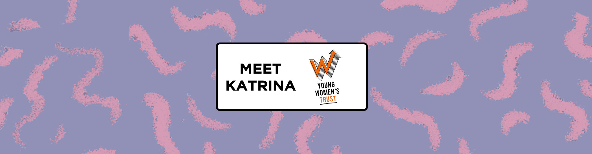 Meet Katrina - Advisory Panel member for Young Women's Trust
