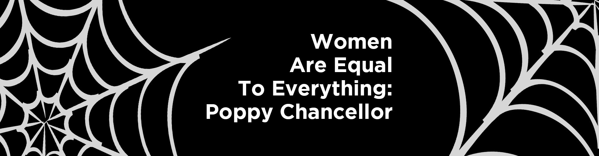 Women Are Equal To Everything: Meet Poppy Chancellor