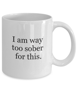 Funny coworker mug: way too sober-GranvilleDesigns