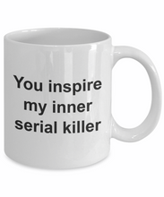 You inspire my inner serial killer mug-GranvilleDesigns