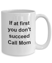 Call your mom coffee mug if at first you don't succeed-GranvilleDesigns