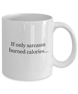 If only sarcasm burned calories mug-GranvilleDesigns