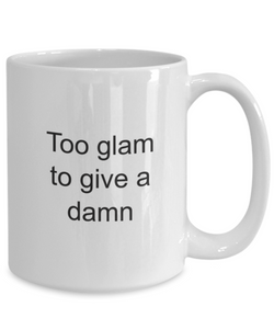 Too glam to give a damn mug-GranvilleDesigns