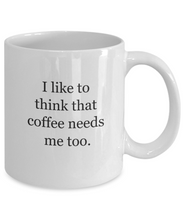 I like to think that coffee needs me too-GranvilleDesigns