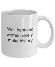 Well behaved women rarely make history mug-GranvilleDesigns