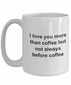 I love you more than coffee but not always before coffee-GranvilleDesigns