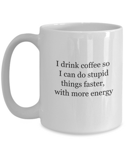 Funny sayings coffee mug: stupid things faster-GranvilleDesigns