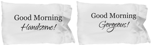 Good Morning Gorgeous Handsome Pillowcase Pair-GranvilleDesigns