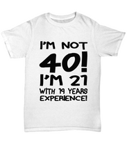 40th birthday t shirt: 19 years of experience-GranvilleDesigns