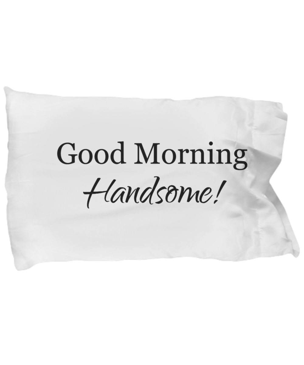 Good Morning Handsome pillowcase-GranvilleDesigns