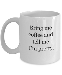 Give me coffee and tell me I'm pretty-GranvilleDesigns