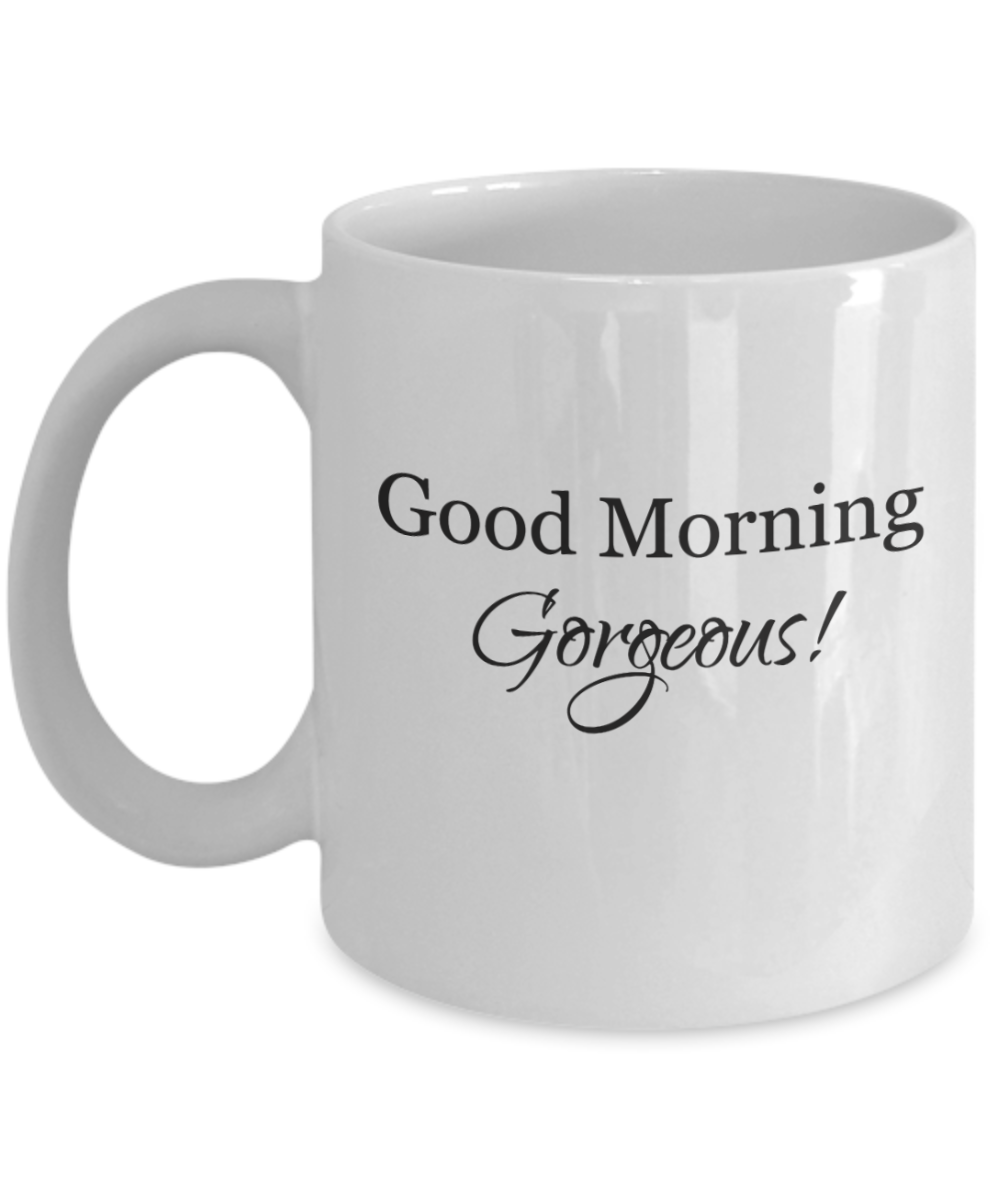 Good morning gorgeous coffee cup-GranvilleDesigns