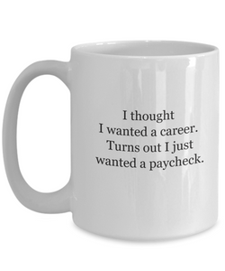 Funny mugs coworker: just want paycheck-GranvilleDesigns