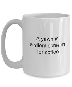 Yawn is a silent scream for coffee mug-GranvilleDesigns