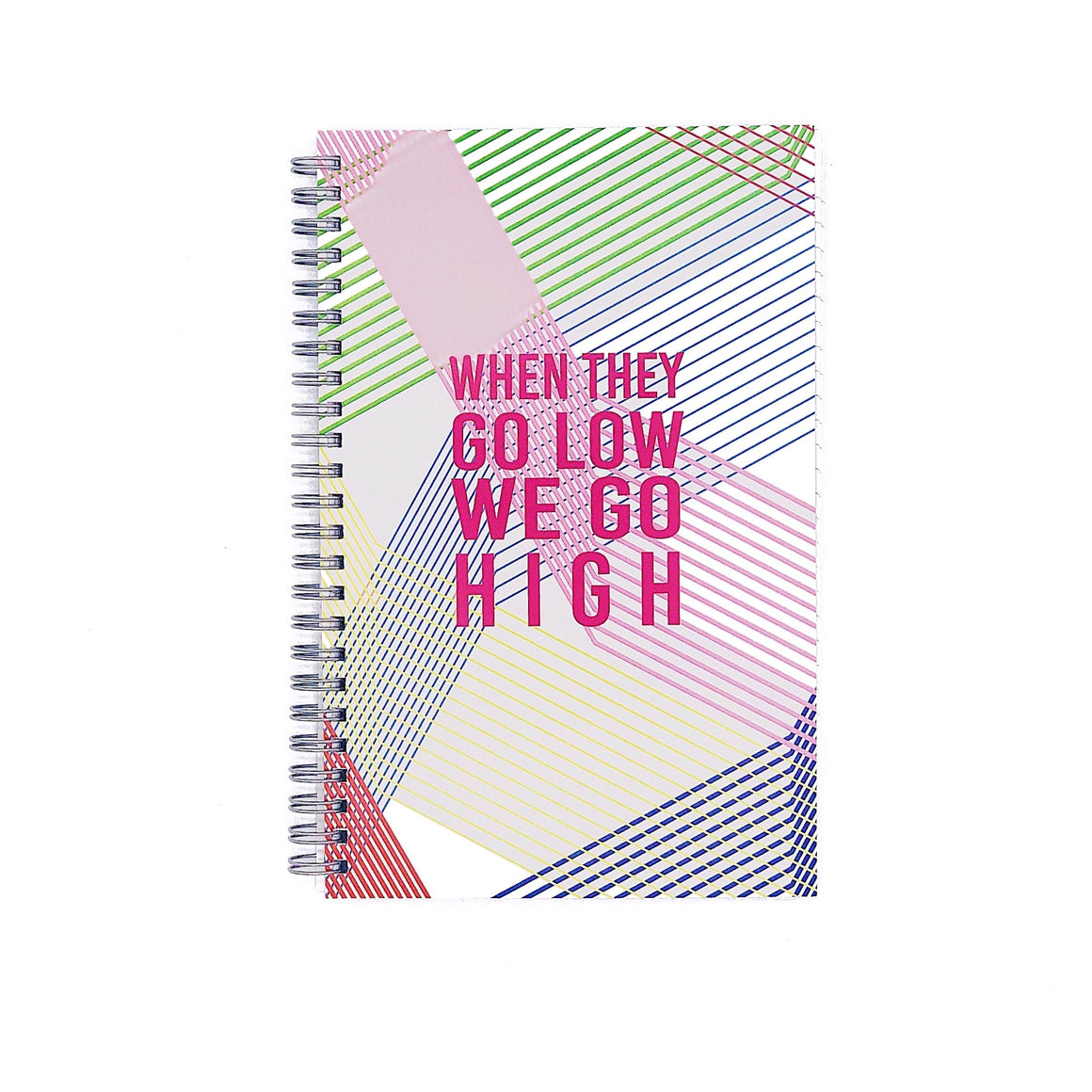 When They Go Low, We Go High :: Spiral Notebook,   - Effie's Paper