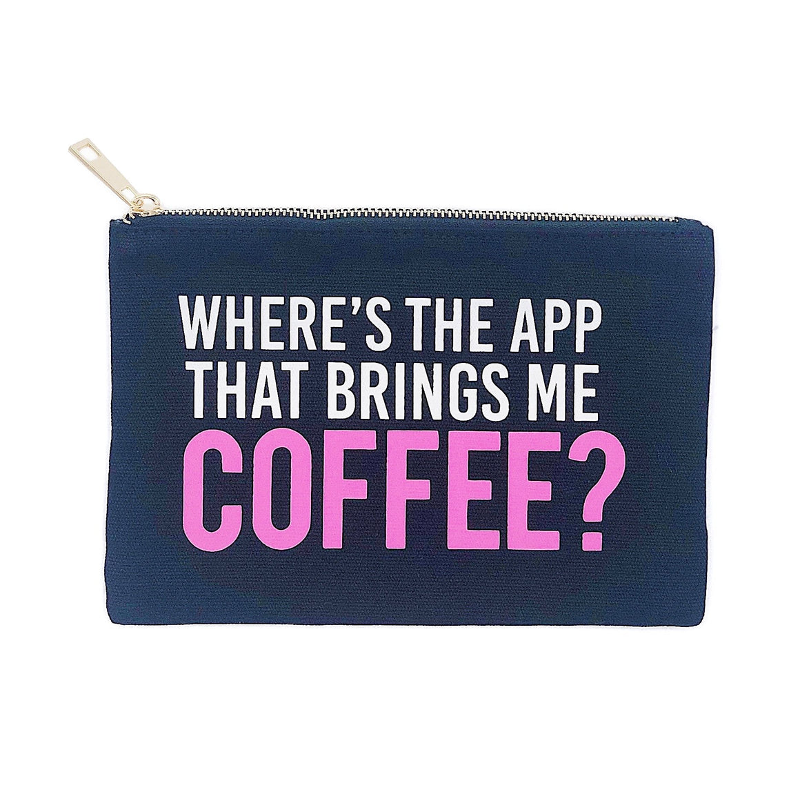 Where's The App That Brings Me Coffee :: Makeup Bag,   - Effie's Paper