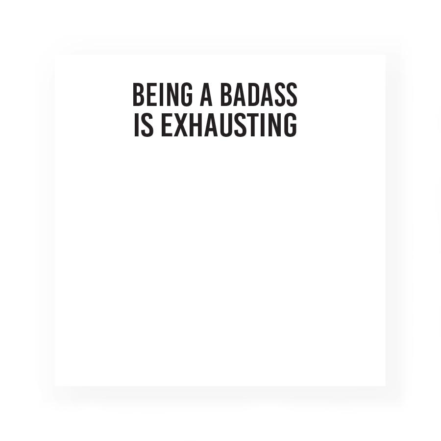Being A Badass Is Exhausting :: Post-It Notes