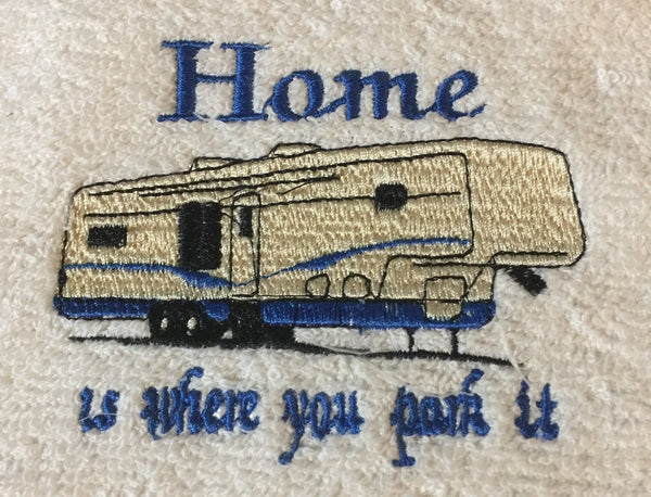 Embroidered 'Home is Where You Park It' 5TH WHEEL RV Hand Towel