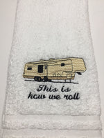 Embroidered 'This is how we roll' 5TH WHEEL RV Hand Towel