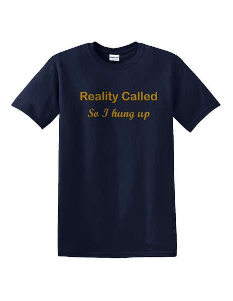 Reality Called So I hung up Shirt