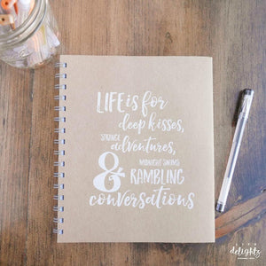 Life Is For Deep Kisses, Strange Adventures, Midnight Swims, & Rambling Conversations Journal
