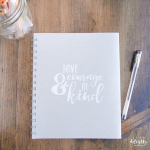Have Courage & Be Kind Journal