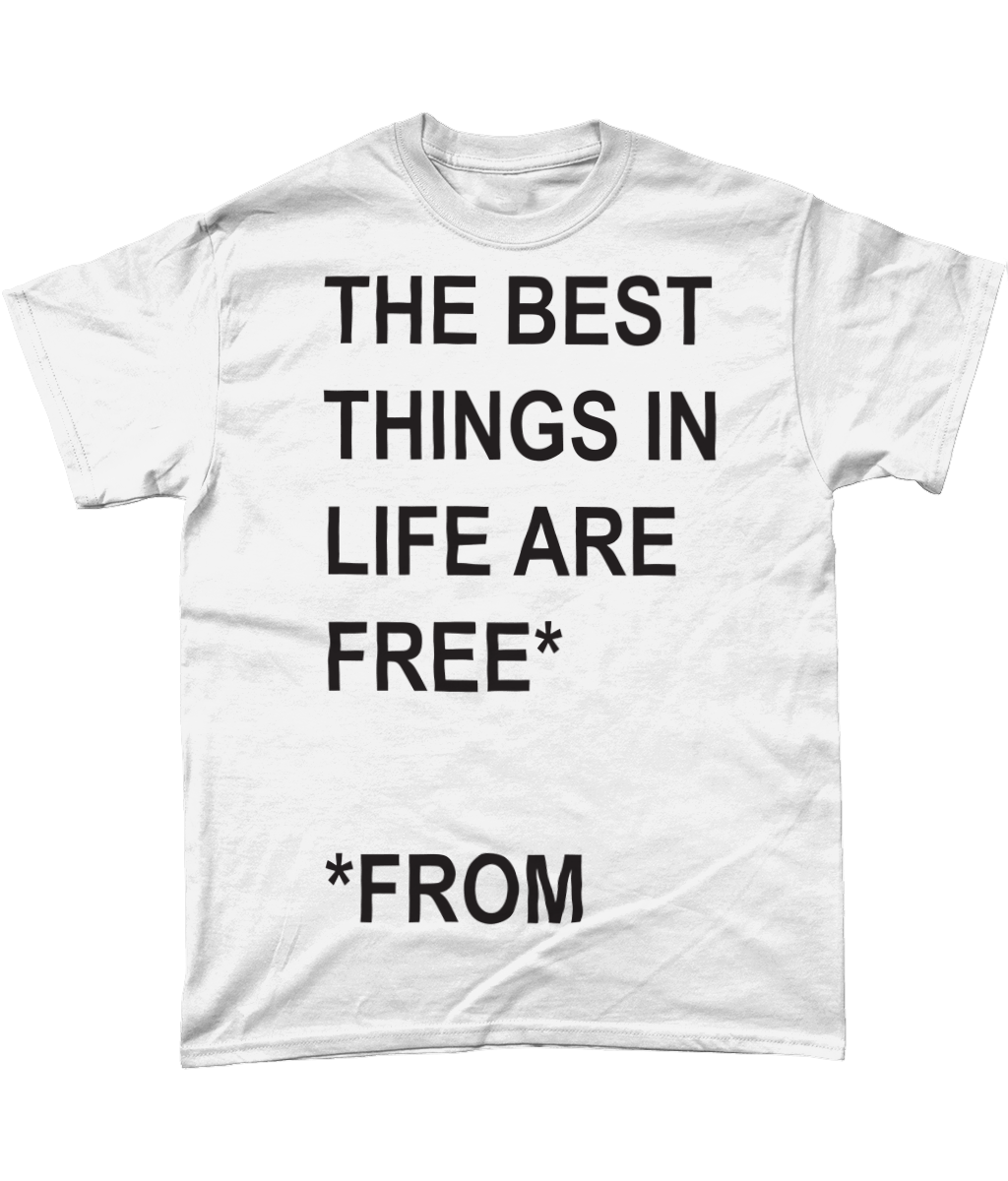 The Best Things In Life Are Free - T-Shirt