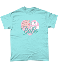 Not Your Babe - T-Shirt