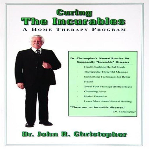 Curing the Incurables by Dr. John R. Christopher
