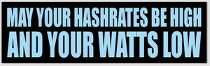 """May Your Hashrates Be High"" Bumper Sticker"