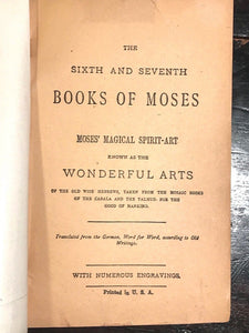 THE 6th AND 7th BOOKS OF MOSES: MOSES' MAGICAL SPIRIT-ART, Ca 1915 - GRIMOIRE
